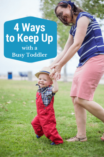4 Ways I Keep Up with My Busy Toddler
