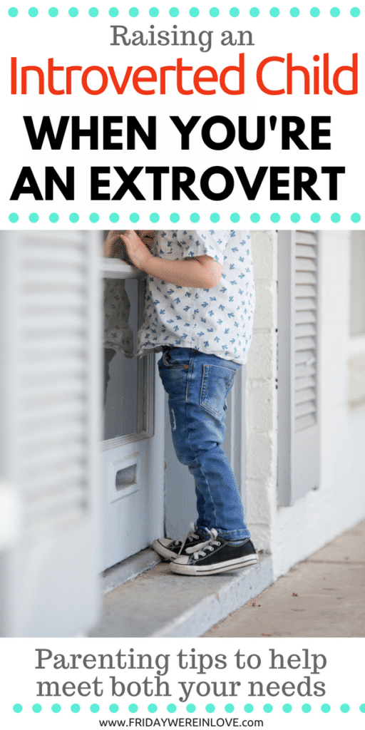 Raising an introverted child when you're an extrovert